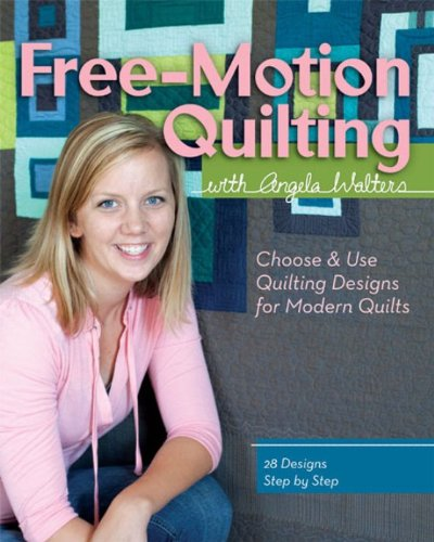 Free-Motion Quilting with Angela Walters: Choose & Use Quilting Designs on Modern Quilts (English Edition)