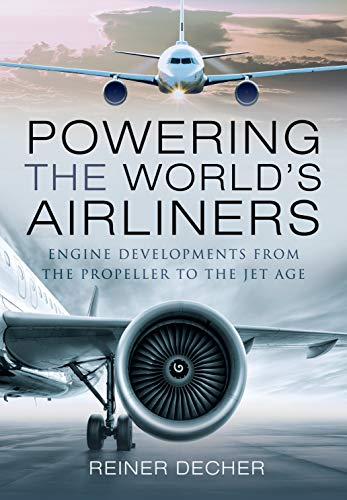 Powering the World's Airliners: Engine Developments from the Propeller to the Jet Age