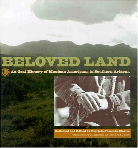 Beloved Land: An Oral History of Mexican Americans in Southern Arizona