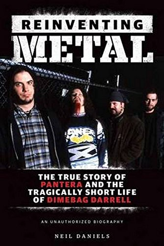 Reinventing Metal: The True Story of Pantera and the Tragically Short Life of Dimebag Darrell