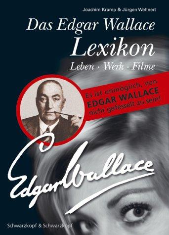 Das Edgar Wallace Lexikon: Es ist unmöglich, von Edgar Wallace nicht gefesselt zu sein! Leben -Werk - Filme (Lexikon Imprint Verlag / Ein Imprint von Schwarzkopf & Schwarzkopf)