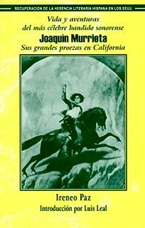 Vida y Aventuras del Mas Celebre Bandido Sonorense, Joaquin Murrieta: Sus Grandes Proezas En California
