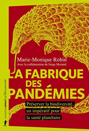 La Fabrique des Pandemies - Preserver la Biodiversite, un Imperatif pour la...