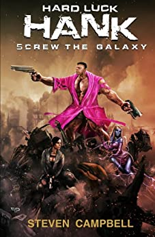 Hard Luck Hank: Screw the Galaxy by [Steven Campbell]