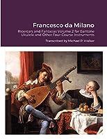 Francesco da Milano: Ricercars and Fantasias Volume 2 for Baritone Ukulele and Other Four-Course Instruments