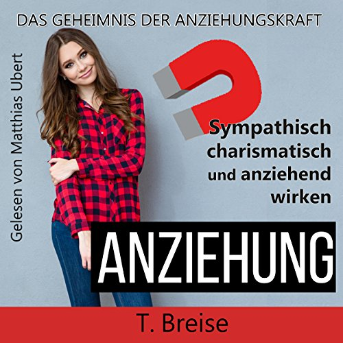 Anziehung: Das Geheimnis der Anziehungskraft [Attraction: The Secret of Attraction]                   By:                                                                                                                                 T. Breise                               Narrated by:                                                                                                                                 Matthias Ubert                      Length: 1 hr and 7 mins     Not rated yet     Overall 0.0