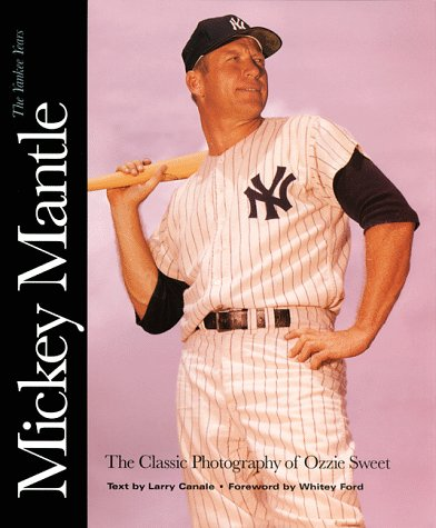 Mickey Mantle: The Yankee Years : The Classic Photography of Ozzie Sweet