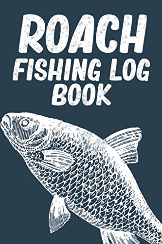 """Roach Fishing Logbook: Notebook gift For The Serious Fisherman with 120 pages 6"""" x 9"""" To Record Fishing Trip Experiences - Fishing Trip Log Book journal"""