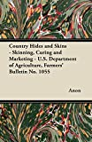 Country Hides and Skins - Skinning, Curing and Marketing - U.S. Department of Agriculture, Farmers' Bulletin No. 1055