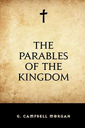 The Parables of the Kingdom by G. Campbell Morgan (2015-12-15)