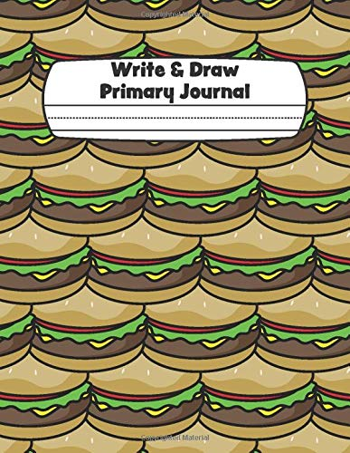 Write & Draw Primary Journal: Half Blank Space Half Lined Pages: Hamburger Food Sandwich Story Composition Notebook