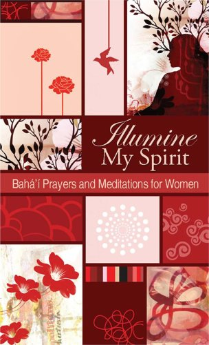 Compare Textbook Prices for Illumine My Spirit: Baha'i Prayers and Meditations for Women New Edition ISBN 9781931847575 by Baha'i Publishing