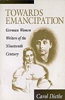 Towards Emancipation: German Women Writers of the Nineteenth Century