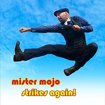 Mister Mojo Strikes Again!