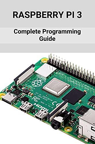 Raspberry Pi 3: Complete Programming Guide: Robotics With Raspberry Pi