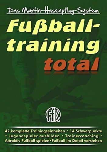 Fußballtraining total: Das Martin-Hasenpflug-System