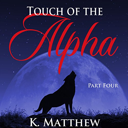 Couverture de Touch of the Alpha: Part Four
