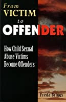 From Victim to Offender: How Child Sexual Abuse Victims Become Offenders