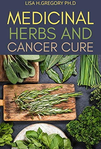 MEDICINAL HERBS AND CANCER CURE: JUST EXACTLY WHAT YOU REALLY NEED TO KNOW ABOUT THE EFFECTS OF MEDICINAL HERBS ON CANCER VIRAL DISEASE CURE
