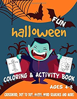Fun Halloween Coloring & Activity Book Ages 4-8: Workbook For Happy Halloween Learning - Crossword, Dot to Dot, Mazes, Word Searches and More! (Activities Learning Books)