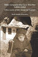 Elder Arsenios the Cave - dweller (1886 - 1983): Fellow ascetic of Elder Joseph the Hesychast