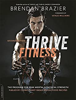 Thrive Fitness, second edition: The Program for Peak Mental and Physical Strength-Fueled by Clean, Plant-based, Whole Food Recipes