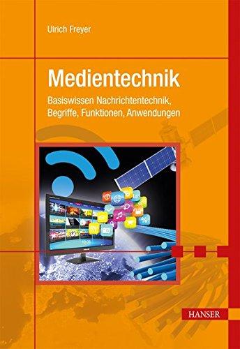 Medientechnik: Basiswissen Nachrichtentechnik, Begriffe, Funktionen, Anwendungen