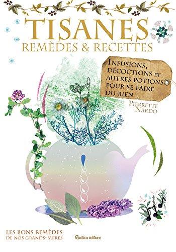Tisanes - remèdes et recettes (Les bons remèdes de nos grands-mères) (French Edition)