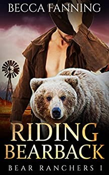 Riding Bearback (BBW Shifter Cowboy Romance) (Bear Ranchers Book 1) by [Becca Fanning]