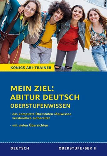 Königs Abi-Trainer: Mein Ziel: Abitur Deutsch (das komplette Abiwissen Deutsch): Das komplette Oberstufen-/Abiwissen verständlich aufbereitet