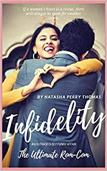 Infidelity: An Outrageously Funny Affair & The Ultimate Rom-Com by [Natasha Perry Thomas]