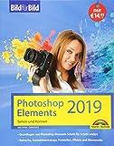 PhotoShop Elements 2019 - Bild für Bild erklärt - komplett in Farbe - Michael Gradias