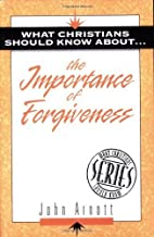 What Christians Should Know About the Importance of Forgiveness by Arnott, John (1997) Paperback