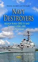 Navy Destroyers: Arleigh Burke (DDG-51) and Zumwalt (DDG-1000) Class Programs (Defense, Security and Strategies)