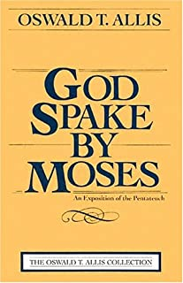 God Spake by Moses: An Exposition of the Pentateuch