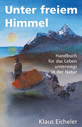 Unter freiem Himmel: Natur erleben – für Kinder und neugierige Erwachsene. Dieses kleine Handbuch gibt nützliche Tipps für das bewusste Erleben und Entdecken unserer Natur.