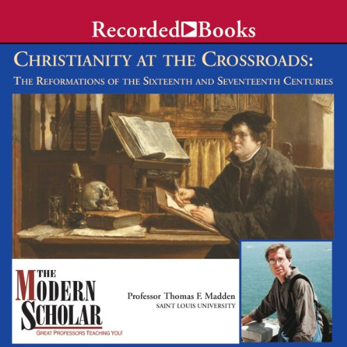 The Modern Scholar: Christianity At the Crossroads: The Reformations of the Sixteenth and Seventeenth Centuries audiobook cover art