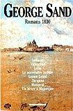 Romans 1830 - Indiana, Valentine, Lélia, Le secrétaire intime, Leone Leoni, Jacques, Mauprat, Un hiver à Majorque