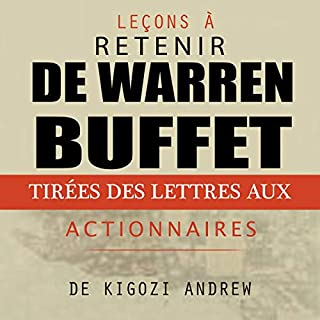 Leçons à retenir des lettres aux actionnaires de Warren Buffet [Lessons to Remember from Warren Buffet]                   Auteur(s):                                                                                                                                 Kigozi Andrew                               Narrateur(s):                                                                                                                                 Mounia Belgnaoui                      Durée: 42 min     6 évaluations     Au global 4,7
