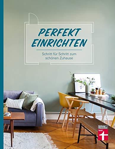 Perfekt einrichten: Wohnideen und Einrichtungstipps für alle Raumgrößen - Individuell gestalten - Einrichtungsfehler vermeiden | Von Stiftung Warentest: Schritt für Schritt zum schönen Zuhause
