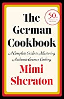 The German Cookbook: A Complete Guide to Mastering Authentic German Cooking