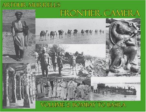 Arthur Murrell's Frontier Camera: Bombay to Basra v. 2