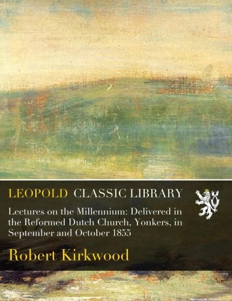 早熟スタイル危機Lectures on the Millennium: Delivered in the Reformed Dutch Church, Yonkers, in September and October 1855