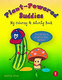 Plant-Powered Buddies: My Coloring and Activity Book (This series is all about the Greens!) (Volume 1)
