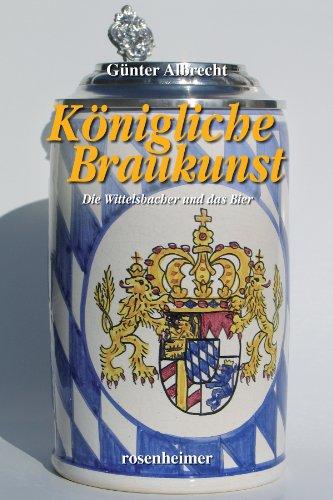 Königliche Braukunst - Die Wittelsbacher und das Bier