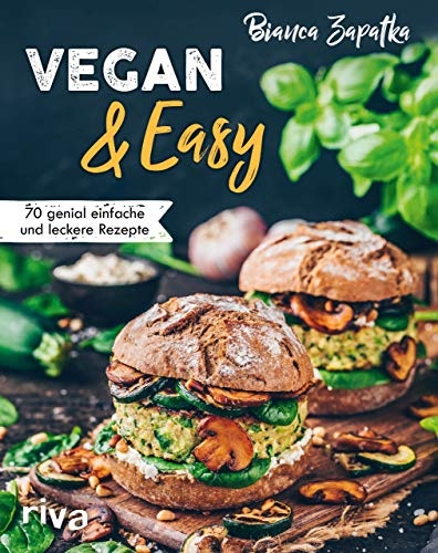 Vegan & Easy: 70 genial einfache und leckere Rezepte. Selbst vegan kochen – von Frühstück bis Abendessen