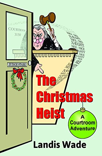 The Christmas Heist: A Courtroom Adventure (Christmas Courtroom Trilogy Book 1)