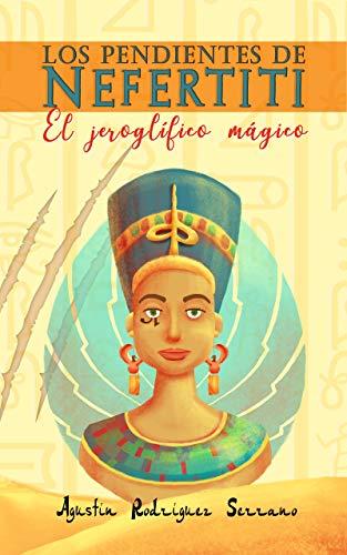Los pendientes de Nefertiti: El jeroglífico mágico (Libro infantil - a partir de 8 años - suspense, intriga, magia, aventuras).: El jeroglífico mágico