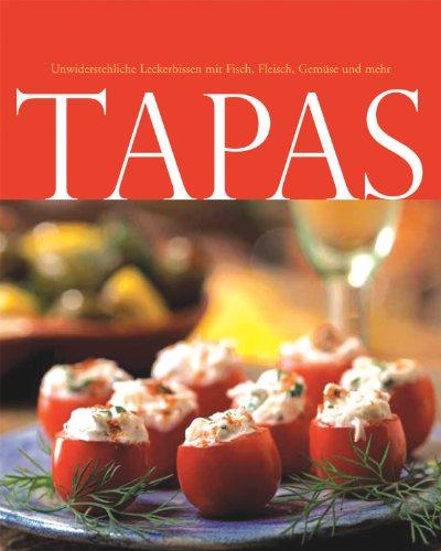 Tapas - Unwiderstehliche Leckerbissen mit Fisch, Fleisch, Gemüse und mehr