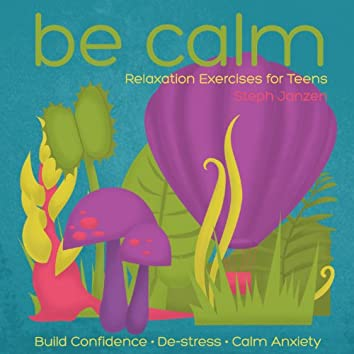 Be Calm: Relaxation Exercises for Teens